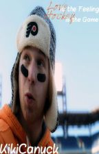 Love is the Feeling; Hockey is the Game (Claude Giroux Fan Fiction)[Finished] by KikiCanuck
