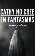 Cathy no cree en fantasmas by bcomingoblivion