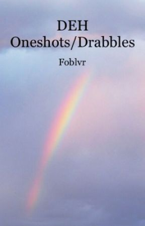 DEH Oneshots/drabbles/shitposts by foblvr