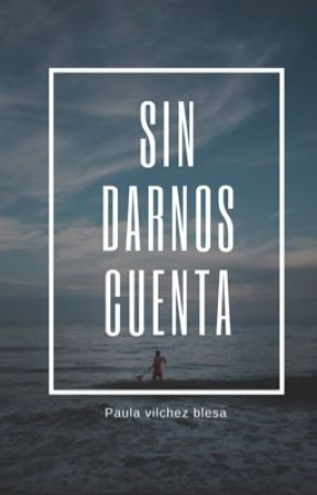 Sin darnos cuenta by PaVlaBL