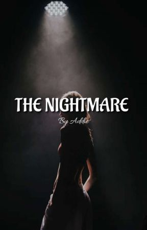 The nightmare  by addie_16