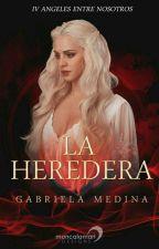 La Heredera [Libro 4 PRÓXIMAMENTE] by GabrielaMedinaNS