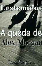 Destemidos - A Queda de Alex Morgan(Livro 1) by David_ESF
