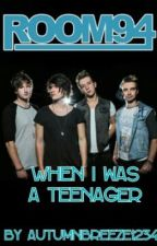 When I was a teenager - A Room 94 fan fiction by autumnbreeze1234