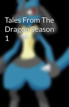 Tales From The Dragon Season 1 by Lucario29339