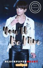 You'll Be Mine (BTS FAN FICTION) by HobiiLav