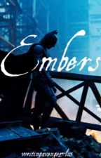 Embers • A Batman Story  by WritingAvengerA113