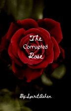 The One Corrupted Rose by RawrFearMehhhh