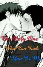 The Only One Who Can Fuck You Is Me.(Aomine Daiki X Kagami Taiga Fanfic.) by AnimeLover23206