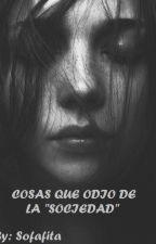 """Cosas que odio de la """"sociedad"""" by Darkness-Sofia"""
