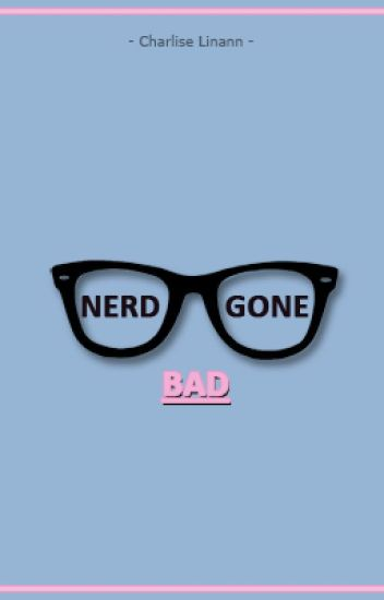 Nerd Gone Bad (Complete)