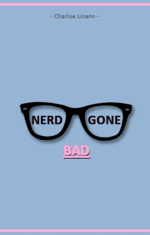 Nerd Gone Bad (Complete) by _Chez_