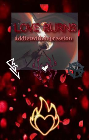 Love Burns by AddictWithDepression