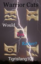 Warrior Cats: Would You Rather? by Tigrisfang101