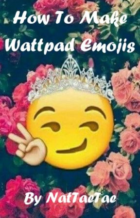 How To Make Wattpad Emojis「COMPLETED」 by NatTaeTae