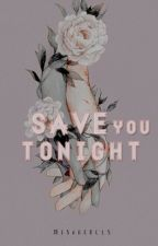 Save You Tonight | l.s by mishacolls