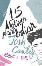 15 Motivos para odiar Josh Cawley (Sendo revisada) by Jaiane-chan