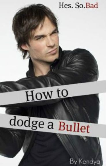 How to Dodge A Bullet by SpyofmyHeart