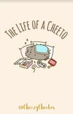 The Life of a Cheeto by CheezyCheetos