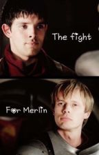 The Fight for Merlin by Ishallnottell
