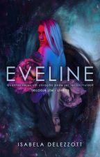 Eveline - Trilogia LTM #1 [COMPLETO] by beladelezzott