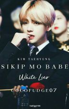 Sikip mo Babe. Series #1 [WHITE LIES] (ONE-SHOT !!18+)✔ by CocoFudge07