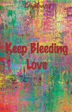 Keep Bleeding Love [On-going] by Daphnap