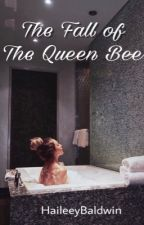 The Fall of the Queen Bee by haileeybaldwin