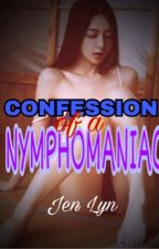 CONFESSION of a NYMPHOMANIAC(Completed) by Pink_Butterfly1989