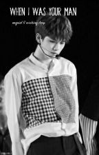 When I was your man || ongniel by winking_deep