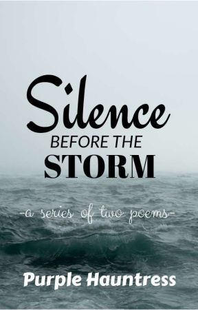 Silence Before the Storm (A Series of Two Poems) by ThePurpleHuntress
