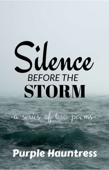 Silence Before the Storm (A Series of Two Poems)