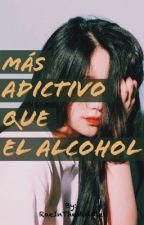 Más adictivo que el alcohol by RaeInTheMiddle