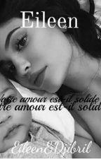 EILEEN - Notre amour est - il solide ? (FINI)  by Bvdbiiitch_