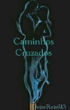Caminhos Cruzados by DeiseReis613