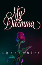 My Dilemma✔(COMPLETED) by Therapistic