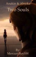 Anakin & Ahsoka: Two Souls - A Star Wars Fan Fiction by MercuryBoySW