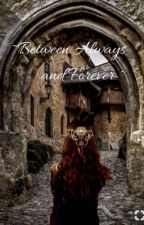 ~Between Always and Forever~ by Fairytale24601