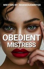 Obedient Mistress| Wattys2018 by ingeniouswriter