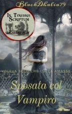 Sposata col Vampiro. by Valedark79