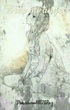 Eres mi ángel[PAUSADA] by Aria9449