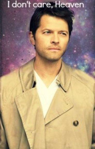 I don't care, Heaven. (Supernatural/Castiel FanFiction)