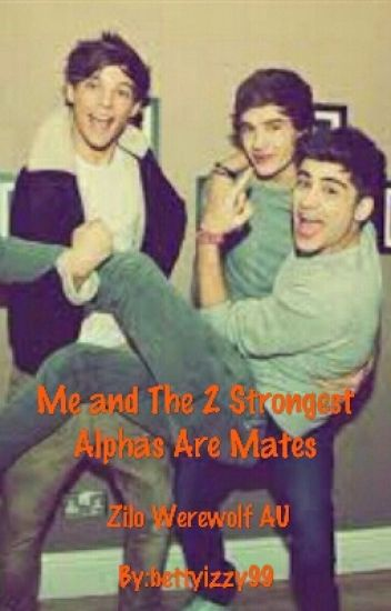 me and the 2 stronest alpha are mates( werewolf 1D au zilo and narry)