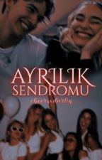 AYRILIK SENDROMU by cheersxdarlin