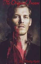 The Original Insane~Klaus Mikaelson  by MarthyFly99