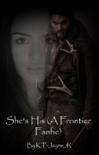 She's His (Frontier Fanfic) by KT-Jayne_1R