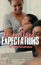 Imperfect Expectations  by TayeLitty