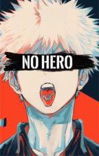 I'm not a Hero {Bakugoxreader} by alicebistoletti