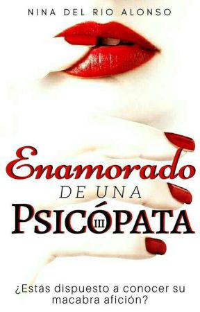 Enamorado de una psicópata III  by JovenSherlock