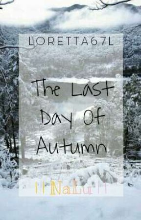 The Last Day Of Autumn (Nalu | One Shot) by Loretta67L